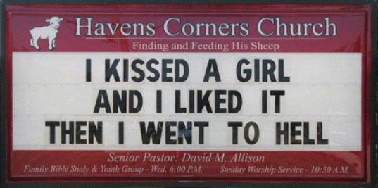 "A church sign says ""I kissed a girl and I liked it then I went to Hell"""